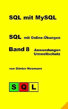 SQL mit MySQL - Band 8 Anwendungen Umweltschutz: Vergleich Klimawandel, internationaler Umweltschutz und Naturschutz mit Online-Übungen (German Edition)