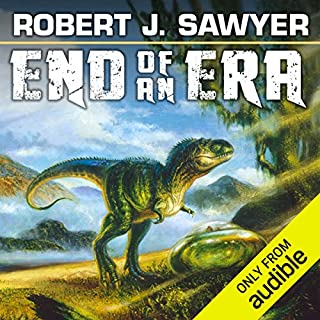 End of an Era                   Written by:                                                                                                                                 Robert J. Sawyer                               Narrated by:                                                                                                                                 David Marantz                      Length: 7 hrs and 54 mins     2 ratings     Overall 4.0