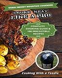 Weber Smokey Mountain Cookbook: Complete Smoking Guide, 100 Irresistible Recipes