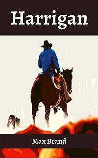 Harrigan Max Brand: ( Western fiction, Classics, Literature ) [Annotated]