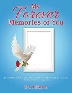 My Forever Memories of You: Personal Memory Book to Help a Child or Youth Deal With the Death of a Loved One- With Ideas for Adults who Long to Help