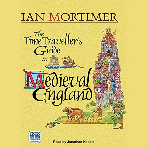 The Time Traveller's Guide to Medieval England     A Handbook for Visitors to the Fourteenth Century              By:                                                                                                                                 Ian Mortimer                               Narrated by:                                                                                                                                 Jonathan Keeble                      Length: 11 hrs and 45 mins     1,326 ratings     Overall 4.5