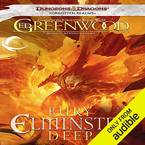Bury Elminster Deep     Forgotten Realms: The Sage of Shadowdale, Book 2              By:                                                                                                                                 Ed Greenwood                               Narrated by:                                                                                                                                 Michael McConnohie                      Length: 14 hrs and 18 mins     2 ratings     Overall 3.5