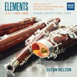 Elements: Winning Works of the 2012 and 2014 Bassoon Chamber Music Composition Competition - Brandon, Ciancaglini, Farney and Steinke [World Premiere Recordings] by Susan Nelson (bassoon)