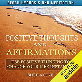 Positive Thoughts and Affirmations: Use Positive Thinking to Change Your Life Instantly with Beach Hypnosis and Meditation audiobook cover art