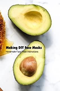 Making DIY Face Masks: Homemade Face Mask Instructions: How to Make Face Masks
