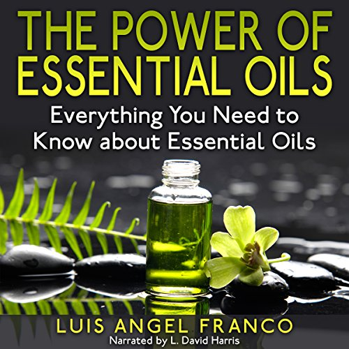 The Power of Essential Oils: Everything You Need to Know About Essential Oils audiobook cover art