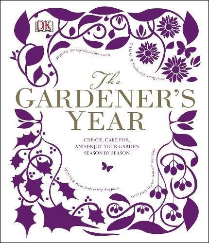 The Gardener's Year: Create, Care For, and Enjoy Your Garden Season by Season (Dk Gardening General)