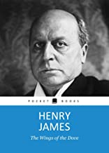 THE WINGS OF THE DOVE by Henry James author of A Portrait of a Lady; The Bostonians; The Wings Of the Dove; The Golden Bow...