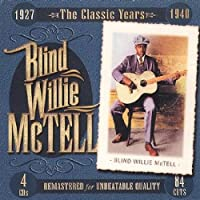 The Classic Years 1927-1940 by Blind Willie McTell (2003-07-15)