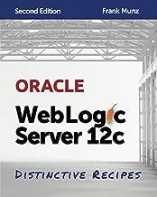 Oracle WebLogic Server 12c: Distinctive Recipes: Architecture, Development and Administration