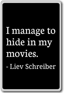 I manage to hide in my movies. - Liev Schreiber - quotes fridge magnet, Black