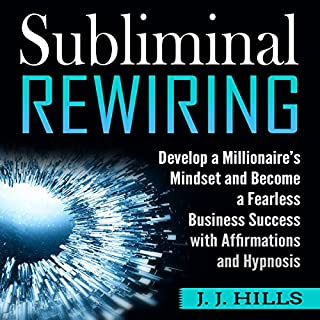 Subliminal Rewiring: Develop a Millionaire's Mindset and Become a Fearless Business Success with Affirmations and Hypnosis audiobook cover art