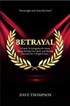 Betrayal: A Guide To Navigating the Initial Chaos, Healing Your Heart, and Moving Forward Into A Bright Future