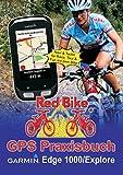 GPS Praxisbuch Garmin Edge 1000/Explore: Praxis- und modellbezogen für einen schnellen Einstieg (GPS Praxisbuch-Reihe von Red Bike 15) (German Edition)