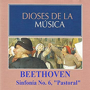 Dioses de la Música - Beethoven - Sinfonía No. 6