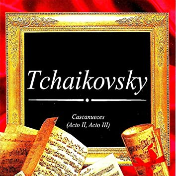Tchaikovsky, Cascanueces (Acto II, Acto III)