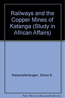 Railways and the copper mines of Katanga, (Oxford studies in African affairs)