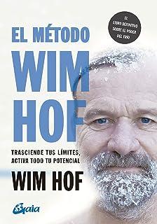 El método Wim Hof: Trasciende tus límites, activa todo tu potencial (Salud natural) (Spanish Edition)