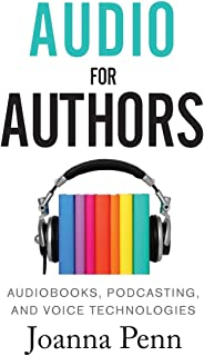Audio For Authors: Audiobooks, Podcasting, And Voice Technologies (Books for Writers)