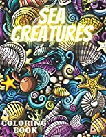 Sea Creatures Coloring Book: A Coloring Book For Kids Ages 4-8 Features Amazing Ocean Animals To Color In & Draw Activity Book For Young Boys & Girls