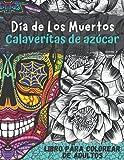 Calaveritas de azúcar: Dia de los muertos | Para adultos | 60 dulces diseños de calaveras mexicanas antiestrés y relajante | Gran Formato
