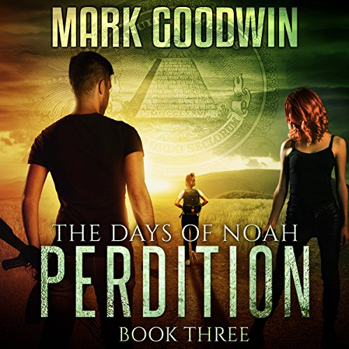 Perdition by Mark Goodwin - In  <i>The Days of Noah, Book Three: Perdition</i>, the end times fall on America like a shadow of darkness, and the last days bring an onslaught of sword, famine, and plague....