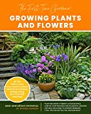 The First-Time Gardener: Growing Plants and Flowers: All the know-how you need to plant and tend outdoor areas using eco-friendly methods (The First-Time Gardener's Guides)