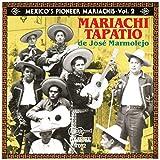 Mexico's Pioneer Mariachis, Vol.2: Mariachi Tapatío De José Marmolejo: El Auténtico