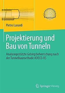 Projektierung und Bau von Tunneln: Analysegestützte Gebirgsbeherrschung nach der Tunnelbaumethode ADECO-RS (German Edition)