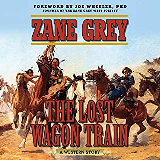 The Lost Wagon Train     A Western Story              By:                                                                                                                                 Zane Grey,                                                                                        Joe Wheeler - foreword                               Narrated by:                                                                                                                                 John McLain                      Length: 11 hrs and 45 mins     8 ratings     Overall 4.9