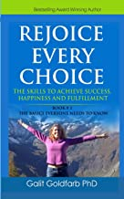 REJOICE EVERY CHOICE - Skills To Achieve Success, Happiness and Fulfillment: Book # 1:  The Choice-Making Basics Everyone Needs to Know