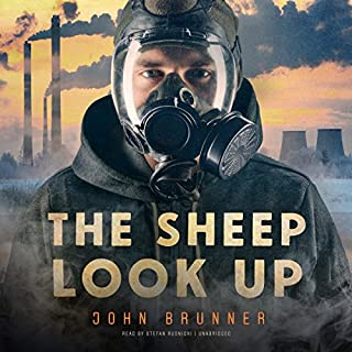 The Sheep Look Up                   By:                                                                                                                                 John Brunner                               Narrated by:                                                                                                                                 Stefan Rudnicki                      Length: 13 hrs     22 ratings     Overall 4.3
