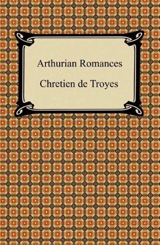 Arthurian Romances by [Chretien de Troyes, William Comfort]