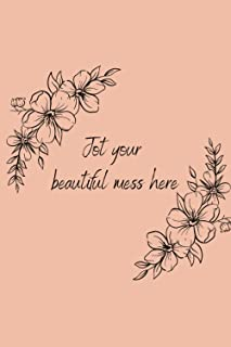 Jot your beautiful mess here journal: 100 pages
