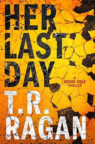 Her Last Day (Jessie Cole Book 1) by [T.R. Ragan]