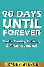 90 Days until Forever: Faith, Family, Fitness, & Finance Journal