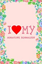 I Love My Miniature Schnauzer Dog Breed Journal Notebook: Blank Lined Ruled for Writing 6x9 110 Pages