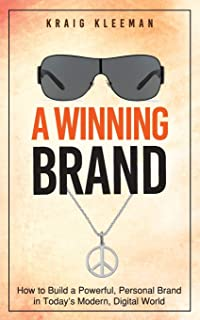 A Winning Brand: How to Build a Powerful, Personal Brand in Today's Modern, Digital World