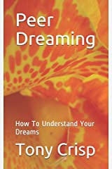 Peer Dreaming: How To Understand Your Dreams Kindle Edition