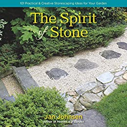 The Spirit of Stone: 101 Practical & Creative Stonescaping Ideas for Your Garden by [Jan Johnsen]