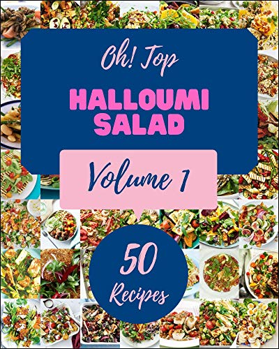 Oh! Top 50 Halloumi Salad Recipes Volume 1: Discover Halloumi Salad Cookbook NOW! (English Edition)