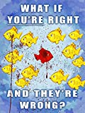 """What If You're Right And They're Wrong?"" Fish Poster,"