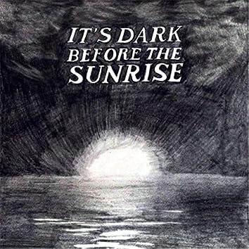 It's Dark Before the Sunrise