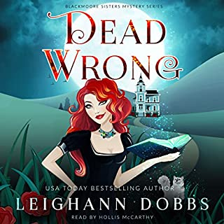 Dead Wrong     Blackmoore Sisters, Book 1              By:                                                                                                                                 Leighann Dobbs                               Narrated by:                                                                                                                                 Hollis McCarthy                      Length: 3 hrs and 58 mins     8 ratings     Overall 4.5