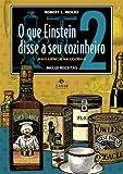 O que Einstein disse a seu cozinheiro - vol. 2: Mais ciência na cozinha