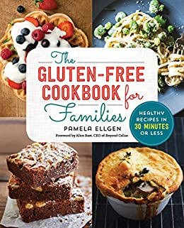 The Gluten Free Cookbook for Families: Healthy Recipes in 30 Minutes or Less by [Pamela Ellgen, Alice Bast]
