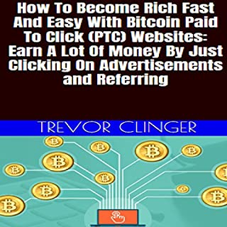 How to Become Rich Fast and Easy with Bitcoin Paid-to-Click (PTC) Websites audiobook cover art