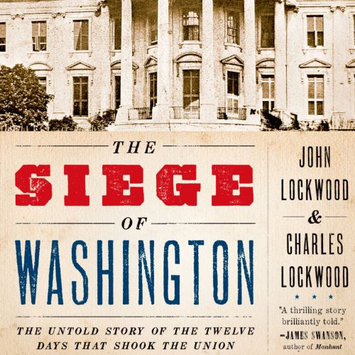 The Siege of Washington     The Untold Story of the Twelve Days that Shook the Union              By:                                                                                                                                 John Lockwood                               Narrated by:                                                                                                                                 Darren Stephens                      Length: 9 hrs and 48 mins     10 ratings     Overall 4.3