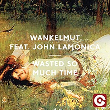 Wasted so Much Time (feat. John LaMonica) [Remixes]